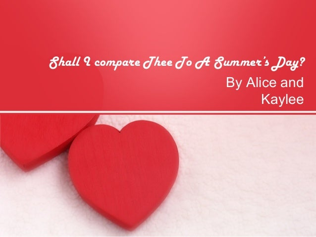 Shall I compare Thee To A Summer's Day? By Alice and Kaylee