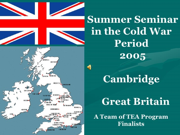 Summer Seminar in the Cold War      Period       2005   Cambridge   Great Britain A Team of TEA Program       Finalists