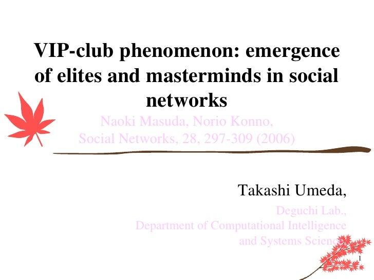 VIP-club phenomenon: emergence of elites and masterminds in social               networks         Naoki Masuda, Norio Konn...