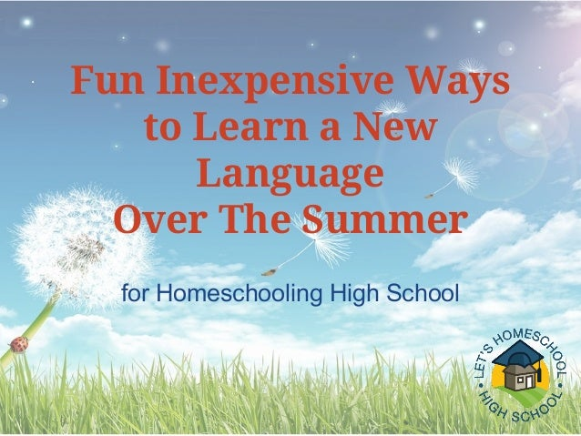 for Homeschooling High School Fun Inexpensive Ways to Learn a New Language Over The Summer