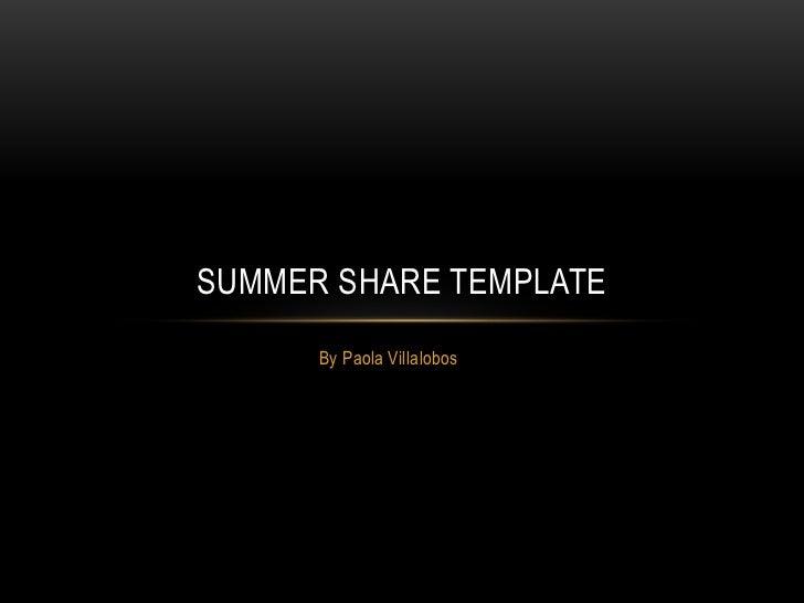 SUMMER SHARE TEMPLATE      By Paola Villalobos