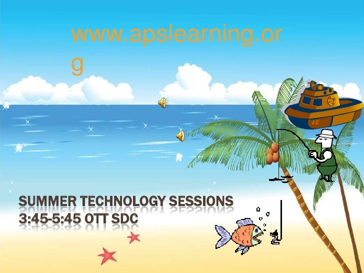 Summer technology Sessions3:45-5:45 Ott SDC<br />www.apslearning.org <br />
