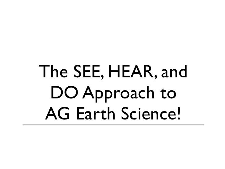 The SEE, HEAR, and DO Approach to AG Earth Science!