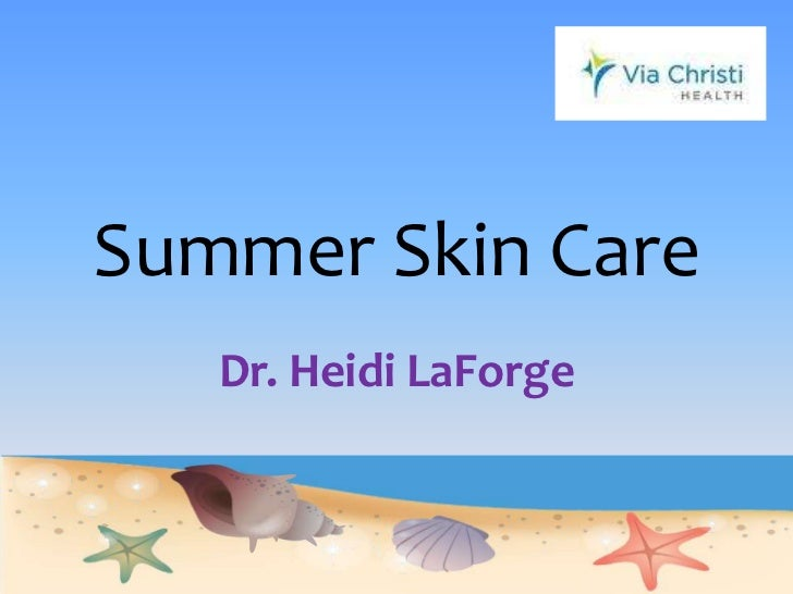 Summer Skin Care<br />Dr. Heidi LaForge<br />