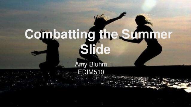 Combatting the Summer Slide Amy Bluhm EDIM510