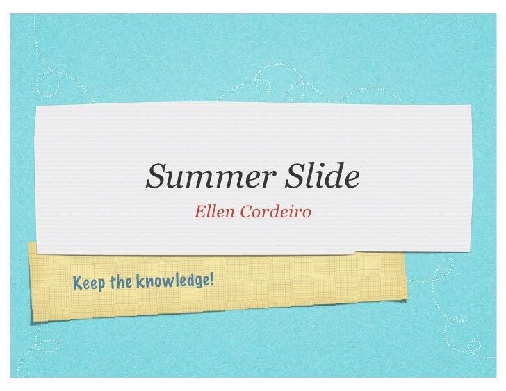 Summer Slide                    Ellen CordeiroKe ep th e kn ow le dge!