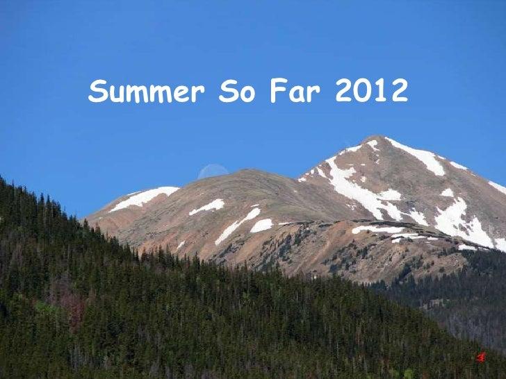 Summer So Far 2012