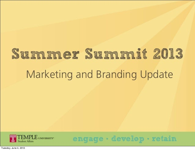 Summer Summit 2013 Marketing and Branding Update engage • develop • retain Tuesday, June 4, 2013