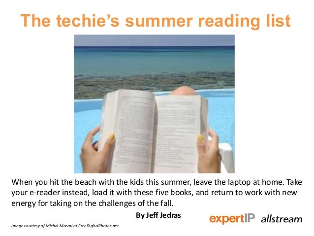The techie's summer reading list When you hit the beach with the kids this summer, leave the laptop at home. Take your e-r...