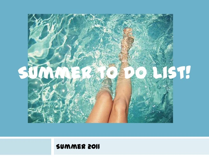 Summer to do list!<br />Summer 2011<br />
