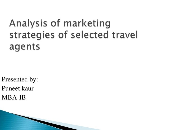 Analysis of marketing        strategies of selected travel agents<br />Presented by:<br />Puneet kaur<br />MBA-IB<br />