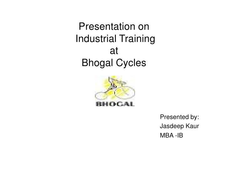Presentation on Industrial Training at Bhogal Cycles<br />                                                                ...