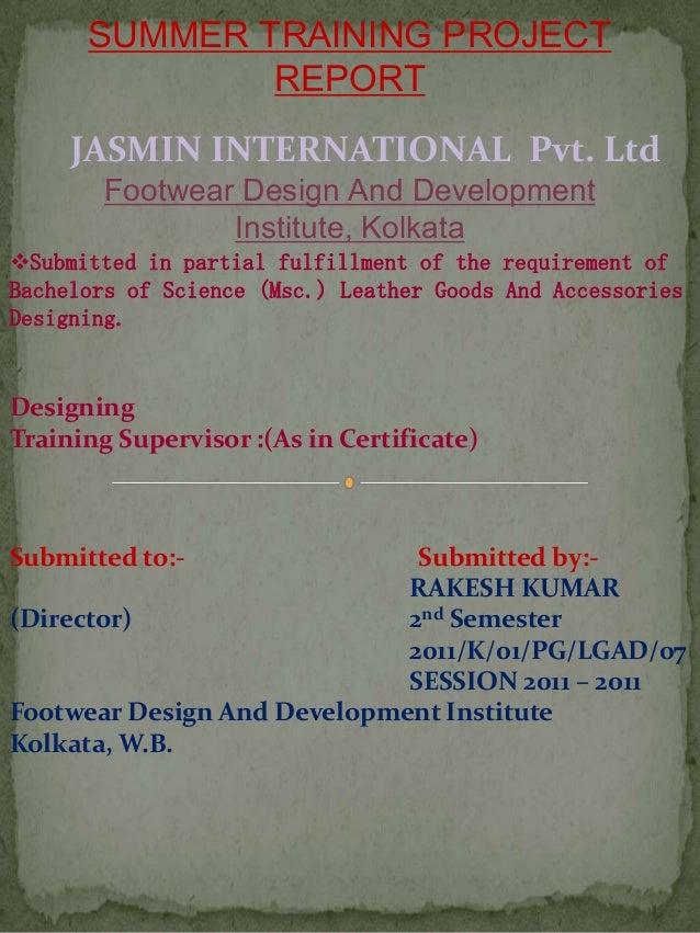 SUMMER TRAINING PROJECT              REPORT     JASMIN INTERNATIONAL Pvt. Ltd        Footwear Design And Development      ...