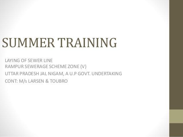 SUMMER TRAINING LAYING OF SEWER LINE RAMPUR SEWERAGE SCHEME ZONE (V) UTTAR PRADESH JAL NIGAM, A U.P GOVT. UNDERTAKING CONT...