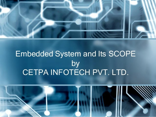 Embedded System and Its SCOPE             by CETPA INFOTECH PVT. LTD.