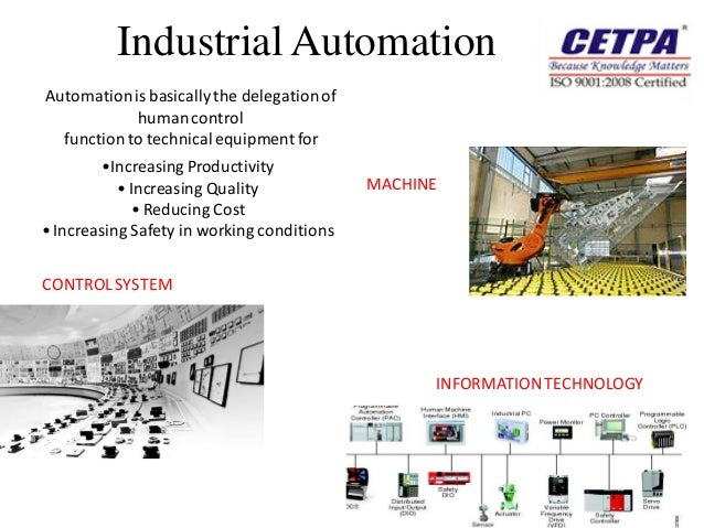 Industrial AutomationAutomation is basically the delegation of            human control  function to technical equipment f...
