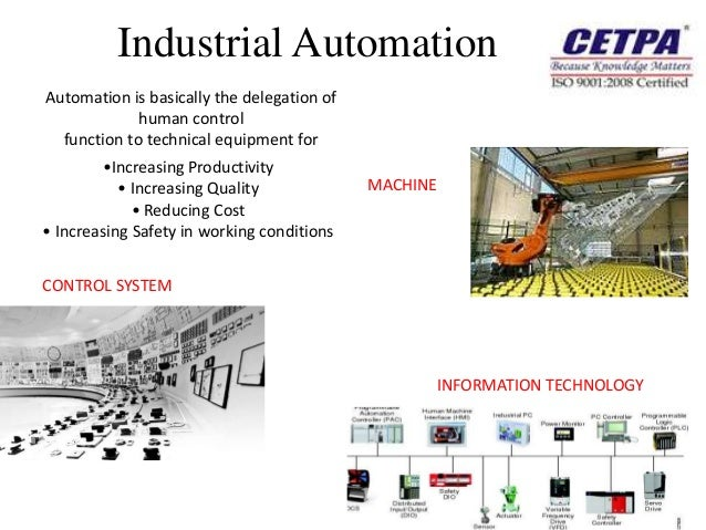 Industrial AutomationAutomation is basically the delegation of             human control  function to technical equipment ...