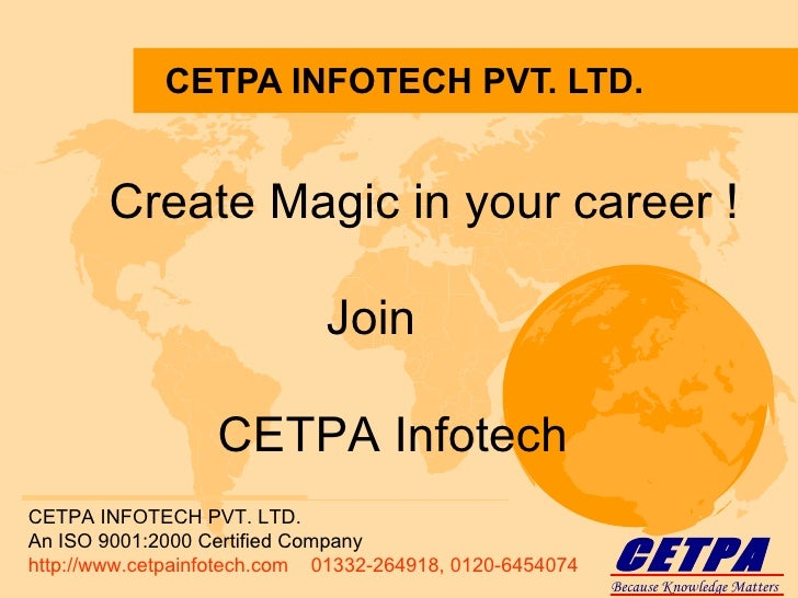 CETPA INFOTECH PVT. LTD. CETPA INFOTECH PVT. LTD. An ISO 9001:2000 Certified Company http://www.cetpainfotech.com  01332-2...