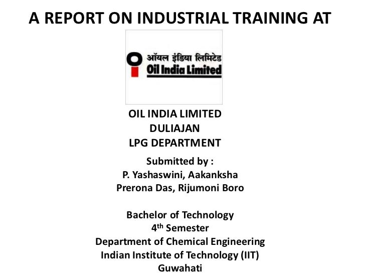 A REPORT ON INDUSTRIAL TRAINING AT              OIL INDIA LIMITED                   DULIAJAN              LPG DEPARTMENT  ...