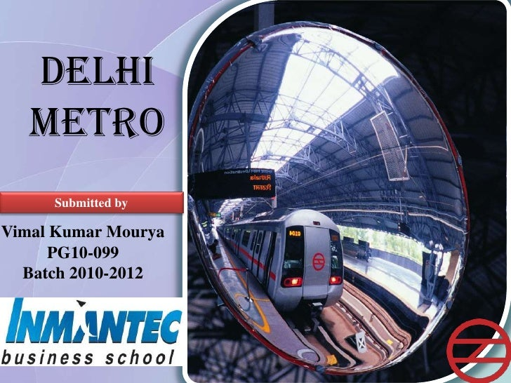 DELHI METRO<br />Submitted by<br />Vimal Kumar Mourya<br />PG10-099<br />Batch 2010-2012<br />