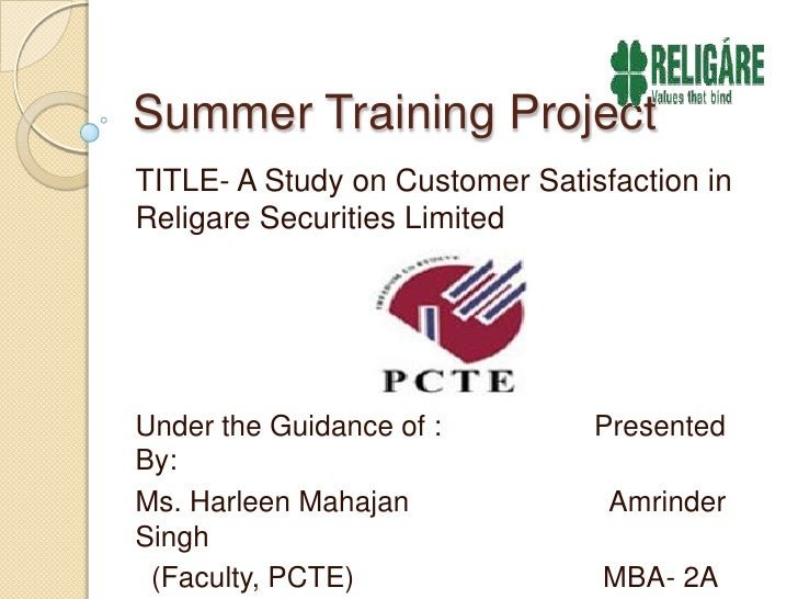 Summer Training Project<br />TITLE- A Study on Customer Satisfaction in Religare Securities Limited<br />Under the Guidanc...