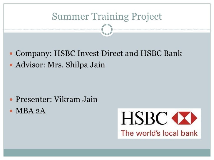 Summer Training Project<br />Company: HSBC Invest Direct and HSBC Bank<br />Advisor: Mrs. Shilpa Jain<br />Presenter: Vikr...