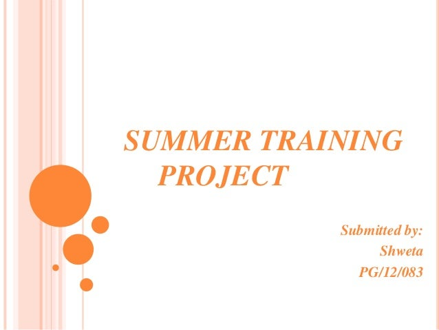SUMMER TRAINING PROJECT Submitted by: Shweta PG/12/083