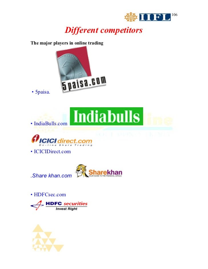 106                Different competitorsThe major players in online trading• 5paisa.• IndiaBulls.com• ICICIDirect.com.Shar...