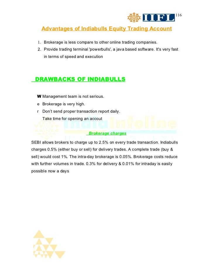 116     Advantages of Indiabulls Equity Trading Account   1. Brokerage is less compare to other online trading companies. ...