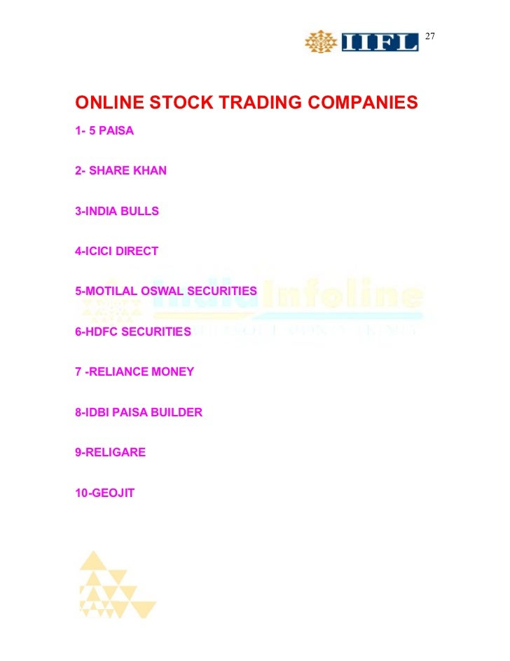 27ONLINE STOCK TRADING COMPANIES1- 5 PAISA2- SHARE KHAN3-INDIA BULLS4-ICICI DIRECT5-MOTILAL OSWAL SECURITIES6-HDFC SECURIT...