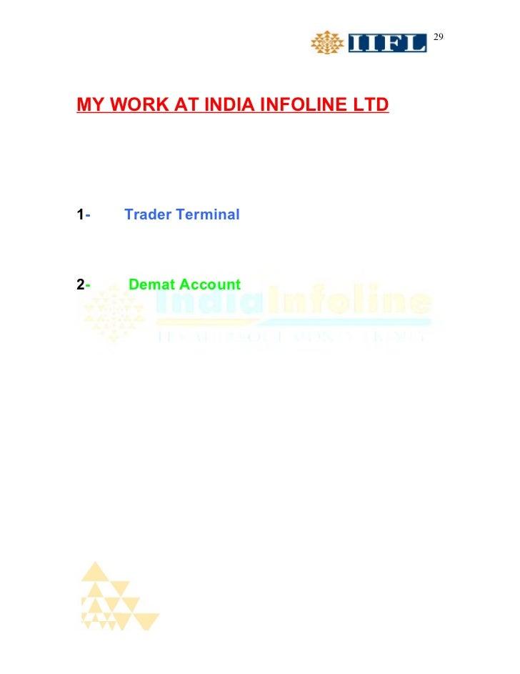 29MY WORK AT INDIA INFOLINE LTD1-   Trader Terminal2-   Demat Account