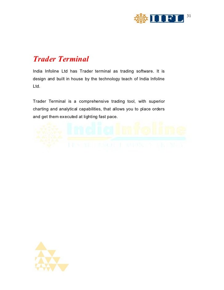 31Trader TerminalIndia Infoline Ltd has Trader terminal as trading software. It isdesign and built in house by the technol...