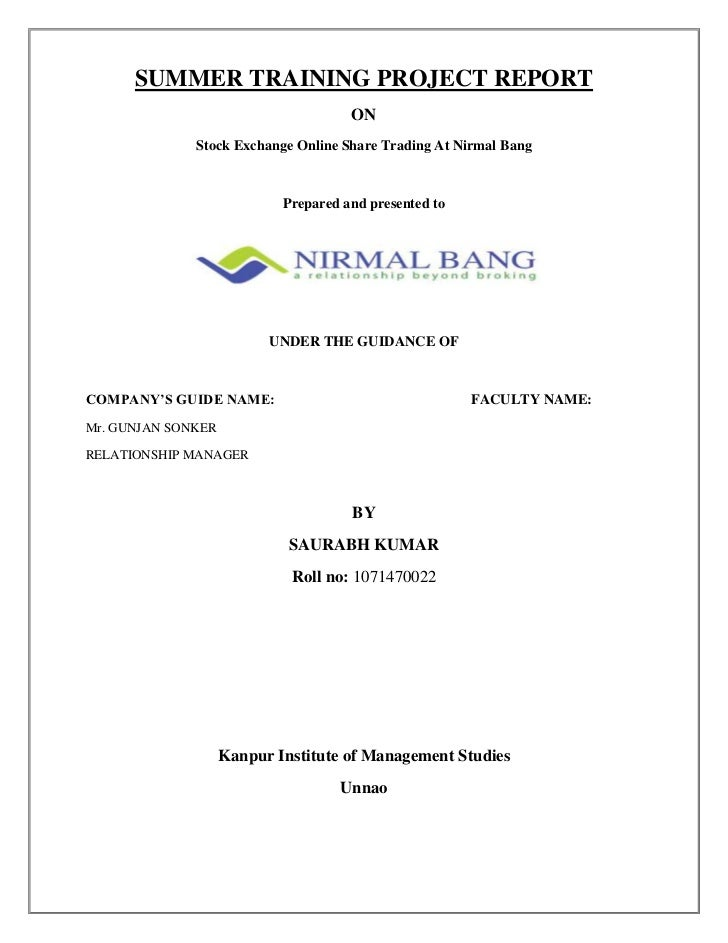 SUMMER TRAINING PROJECT REPORT<br />ON<br />Stock Exchange Online Share Trading At Nirmal Bang<br />Prepared and presented...