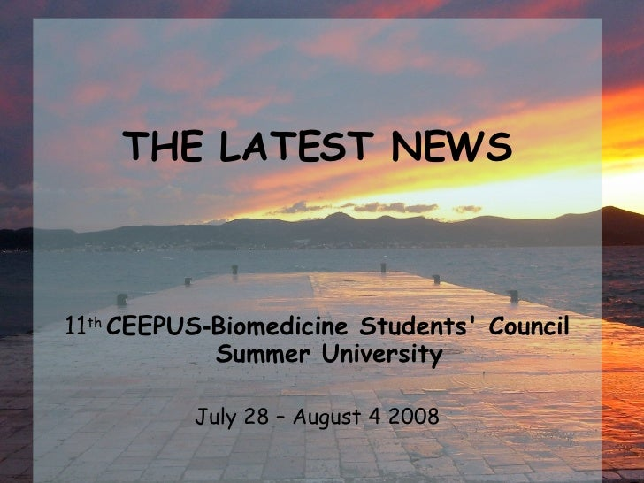 <ul><li>THE LATEST NEWS </li></ul><ul><li>11 th   CEEPUS - Biomedicine Students' Council Summer University </li></ul><ul><...