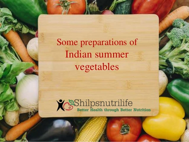 Some preparations of Indian summer vegetables