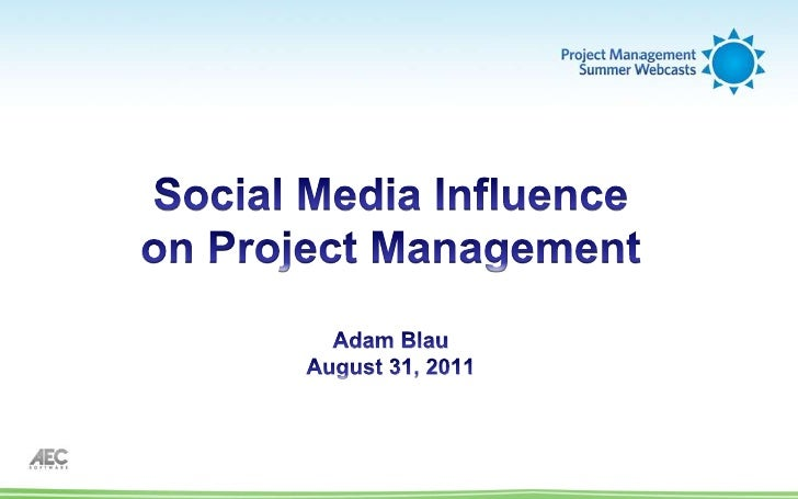 Social Media Influence on Project ManagementAdam BlauAugust 31, 2011<br />