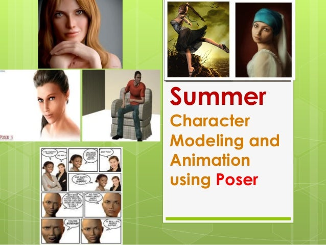SummerCharacterModeling andAnimationusing Poser