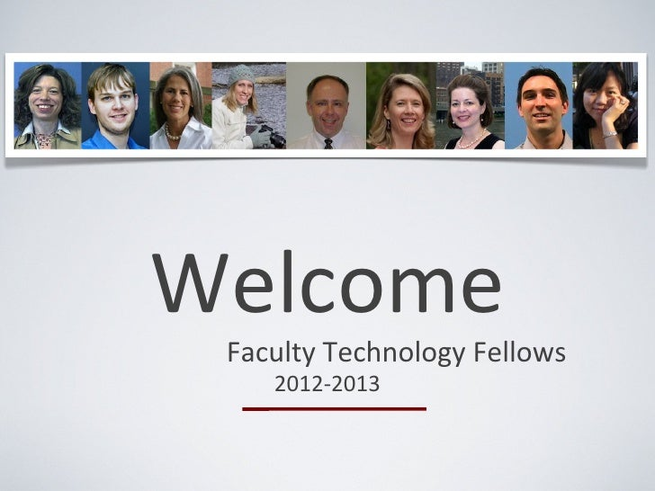 Welcome Faculty Technology Fellows    2012-2013