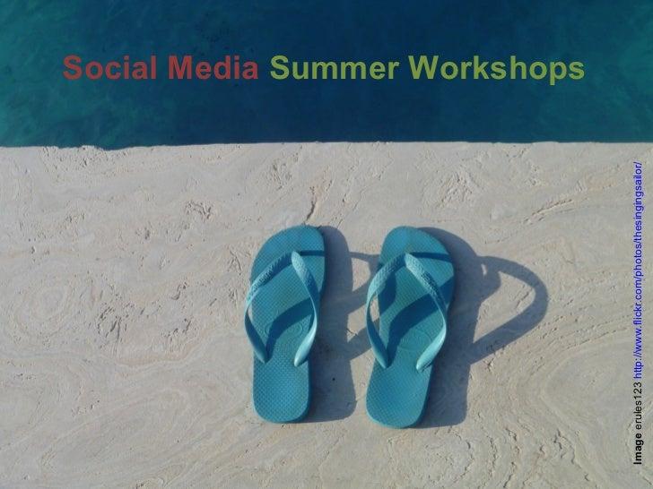 Social Media Summer WorkshopsImage erules123 http://www.flickr.com/photos/thesingingsailor/