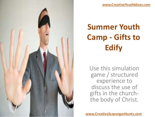 Summer Youth Camp - Gifts to Edify Use this simulation game / structured experience to discuss the use of gifts in the chu...