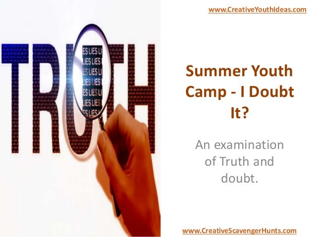 Summer Youth Camp - I Doubt It? An examination of Truth and doubt. www.CreativeYouthIdeas.com www.CreativeScavengerHunts.c...