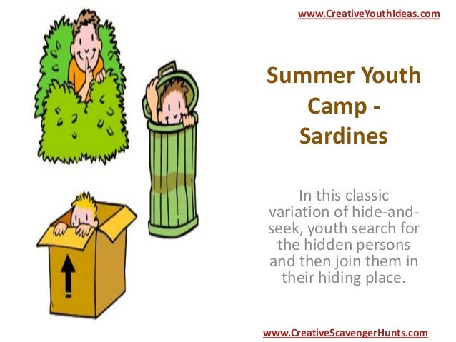 Summer Youth Camp - Sardines In this classic variation of hide-and- seek, youth search for the hidden persons and then joi...