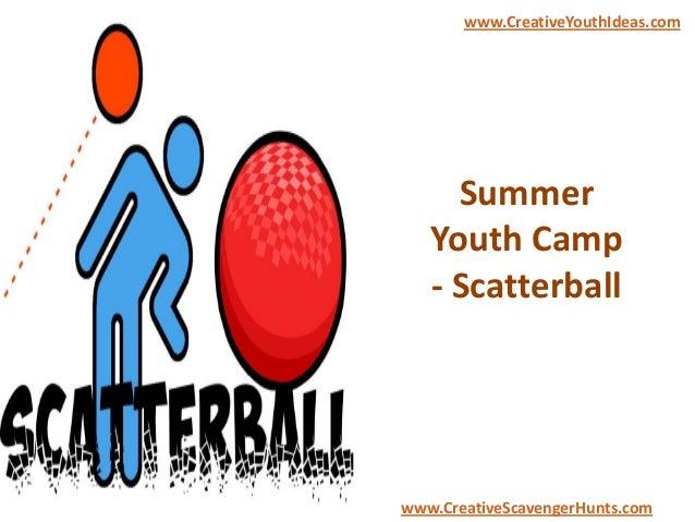 Summer Youth Camp - Scatterball www.CreativeYouthIdeas.com www.CreativeScavengerHunts.com
