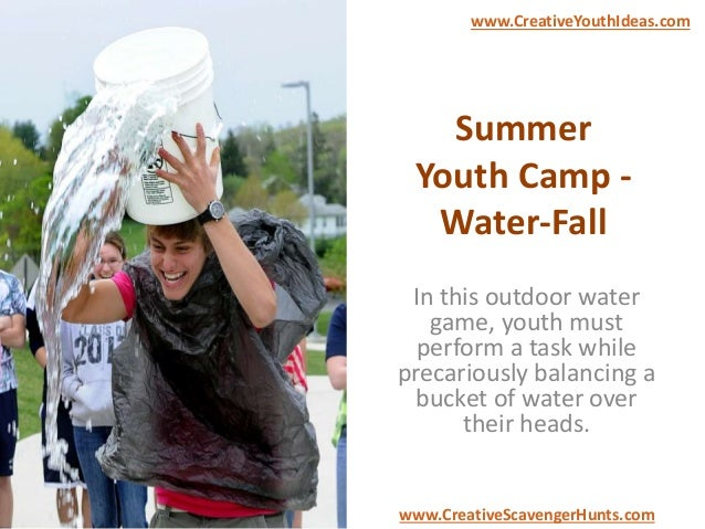 Summer Youth Camp - Water-Fall In this outdoor water game, youth must perform a task while precariously balancing a bucket...