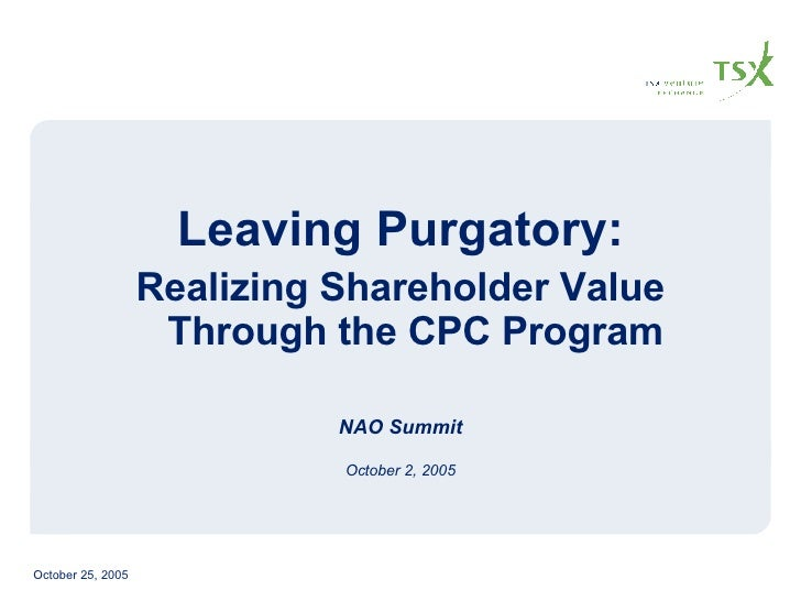<ul><li>Leaving Purgatory: </li></ul><ul><li>Realizing Shareholder Value Through the CPC Program </li></ul><ul><li>NAO Sum...