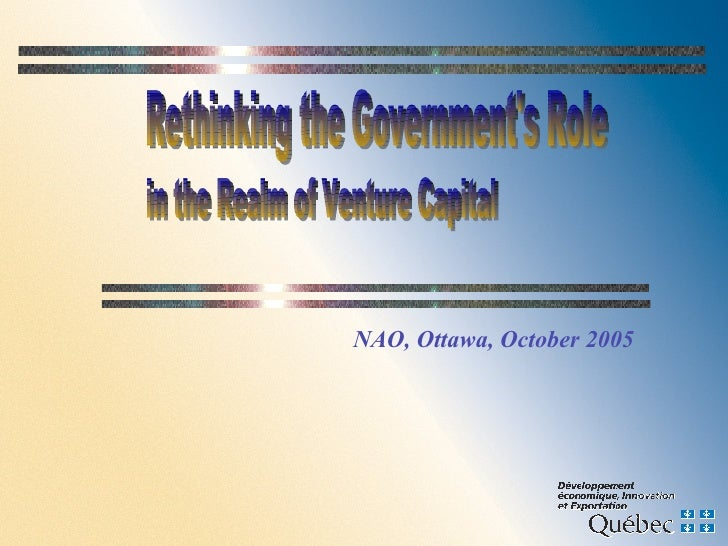 Rethinking the Government's Role NAO, Ottawa, October 2005 in the Realm of Venture Capital