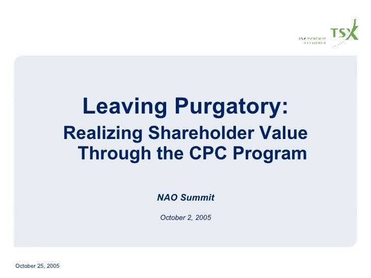 <ul><li>Leaving Purgatory: </li></ul><ul><li>Realizing Shareholder Value Through the CPC Program </li></ul><ul><li>NAO Sum...