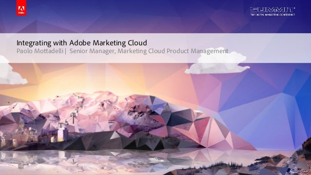© 2014 Adobe Systems Incorporated. All Rights Reserved. Adobe Confidential. Integrating with Adobe Marketing Cloud Paolo M...