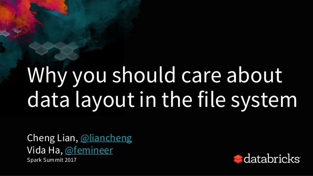 Why you should care about data layout in the file system Cheng Lian, @liancheng Vida Ha, @femineer Spark Summit 2017 1