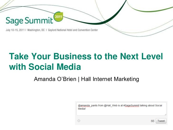 Take Your Business to the Next Level with Social Media<br />Amanda O'Brien   Hall Internet Marketing<br />